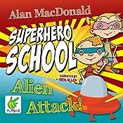 Superhero School: Alien Attack!: Superhero School, Book 2 | Alan MacDonald