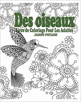 Amazon Fr Des Oiseaux Livre De Coloriage Pour Les Adultes