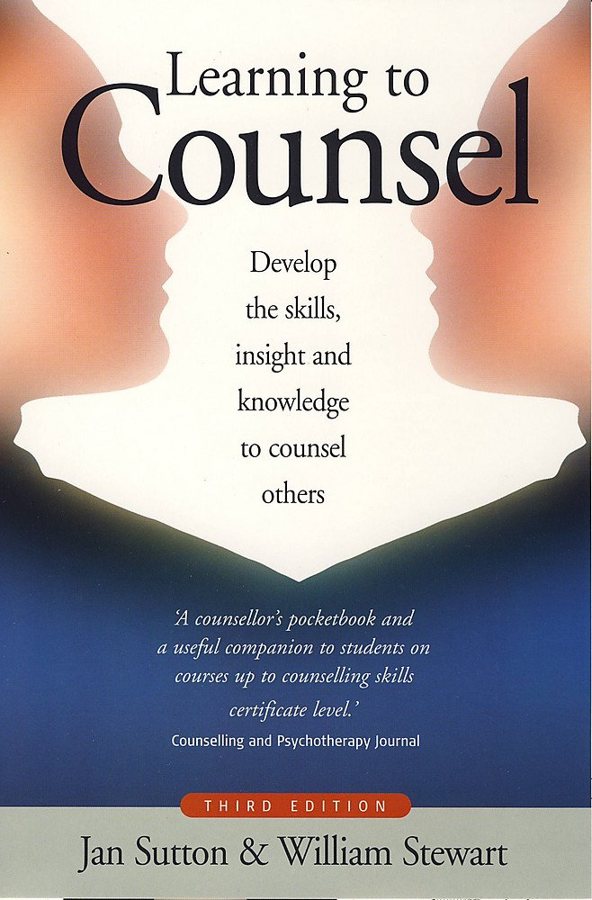 Learning to Counsel: 3rd edition: Develop the Skills, Insight and ...