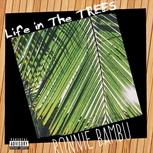 Life in the Trees [Explicit] (Tree Bambu)