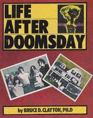 Life After Doomsday: A Survivalist Guide to Nuclear War and Other Major Disasters