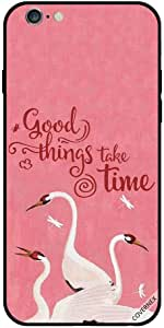 for iPhone 6s Case Good Things Take Time