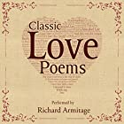 Classic Love Poems Audiobook by William Shakespeare, Edgar Allan Poe, Elizabeth Barrett Browning Narrated by Richard Armitage