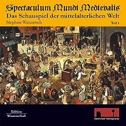 Spectaculum Mundi Medievalis (Das Schauspiel der mittelalterlichen Welt 1)