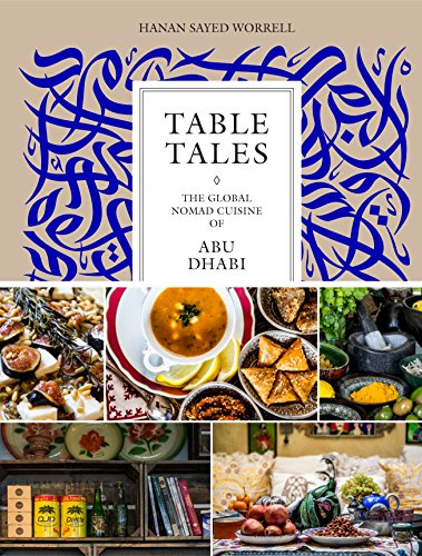 Table Tales: The Global Nomad Cuisine of Abu Dhabi by Hanan Sayed Worrell