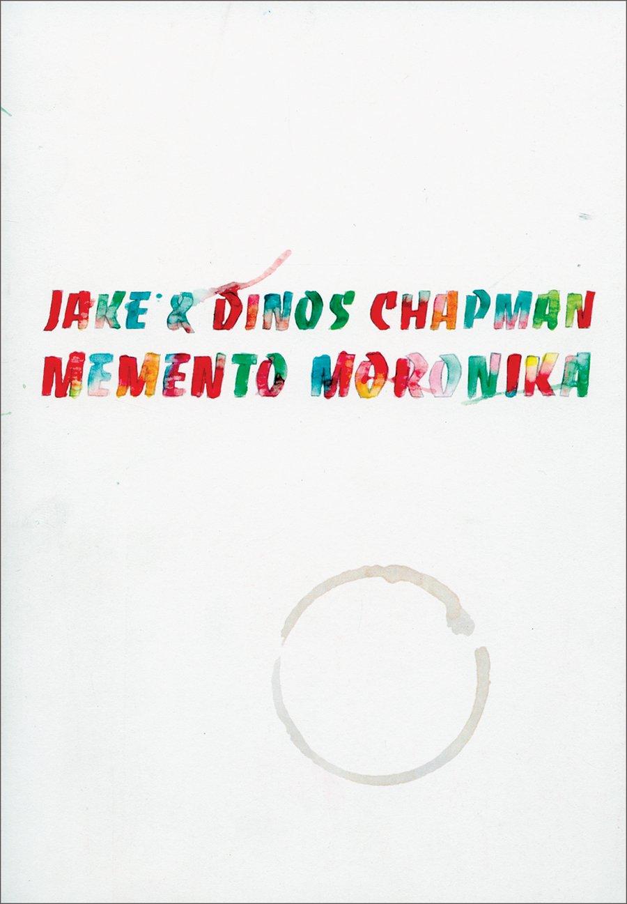 Jake & Dinos Chapman: Memento Moronika pdf