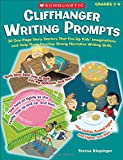 Cliffhanger Writing Prompts: 30 One-Page Story Starters That Fire Up Kids' Imaginations and Help Them Develop Strong Narrative Writing Skills