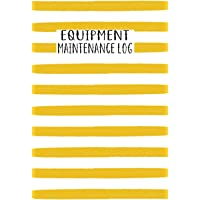 Equipment Maintenance Log: Keep Tracking Of All You Daily Equipment Repairs & Maintenance Record Book For Home, Business…