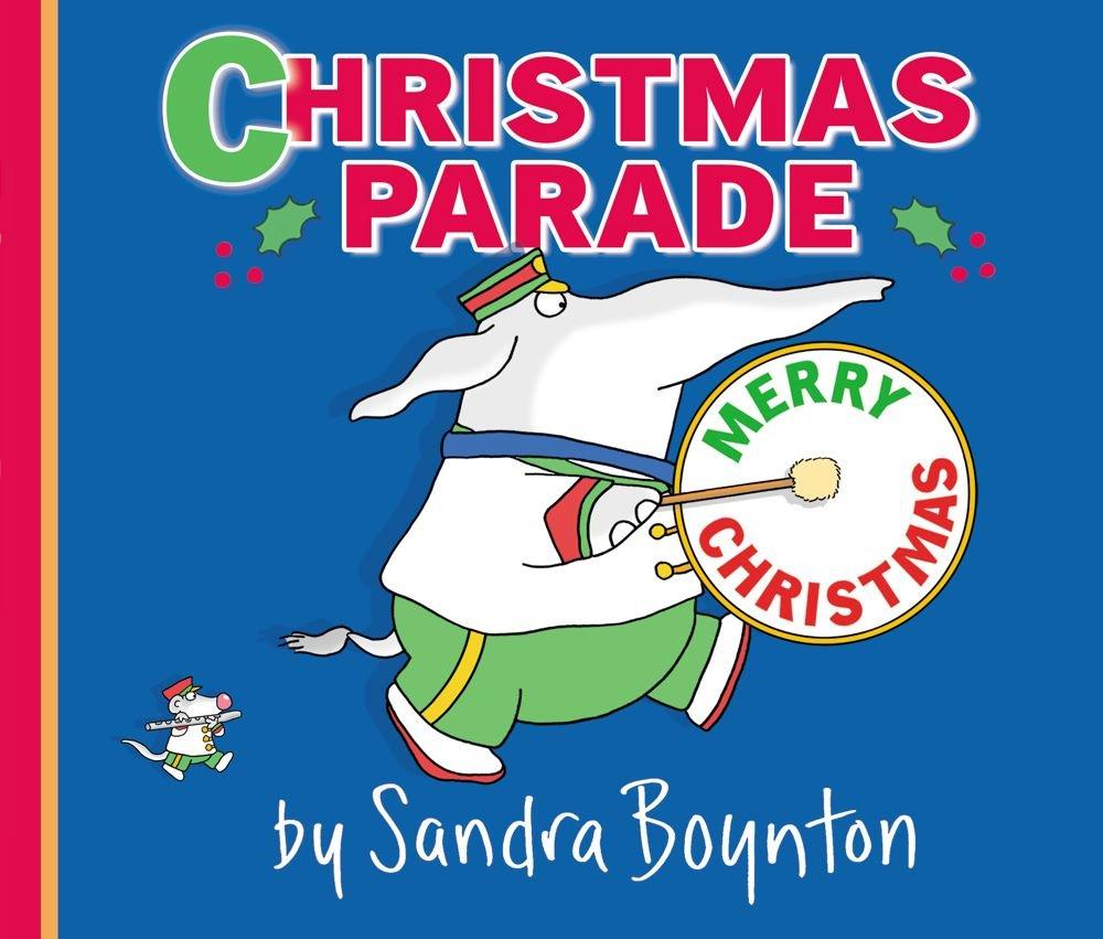 Christmas Parade Sandra Boynton 9781442468139 Amazon Com Books