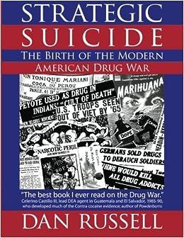 Strategic Suicide: The Birth of the Modern American Drug War: Volume 1