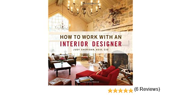 Awesome How To Work With An Interior Designer: Judy Sheridan: 9781423601951:  Amazon.com: Books