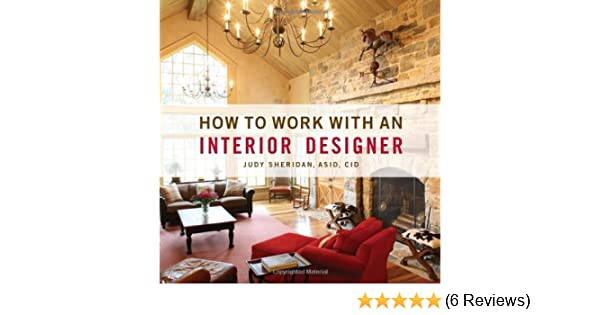 how to work with an interior designer judy sheridan 9781423601951 rh amazon com how to work with an interior designer judy sheridan