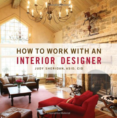 How To Work With An Interior Designer: Judy Sheridan: 9781423601951:  Amazon.com: Books