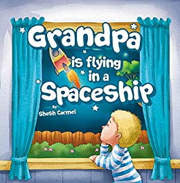 """Children's books: """"Grandpa is flying in a Spaceship"""" Social skills kids book: Dealing with a Death, Helping deal with grief, values, Bedtime story (Beginner ... (preschool beginner"""