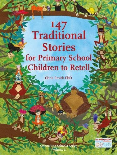 147 Traditional Stories for Primary School Children to Retell (Storytelling Schools)