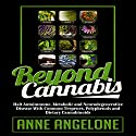 Beyond Cannabis: Halt Autoimmune, Metabolic and Neurodegenerative Disease with Common Terpenes, Polyphenols and Dietary Cannabinoids Audiobook by Anne Angelone Narrated by Jane Knight