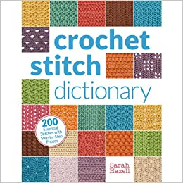 Crochet Stitch Dictionary: 200 Essential Stitches with Step-by-Step