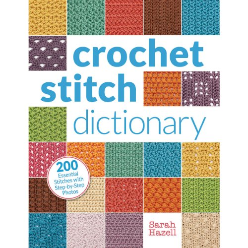 Crochet Stitch Dictionary: 200 Essential Stitches with StepbyStep Photos