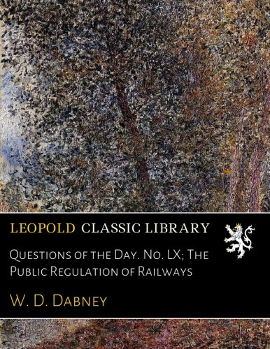 Questions of the Day. No. LX; The Public Regulation of Railways pdf