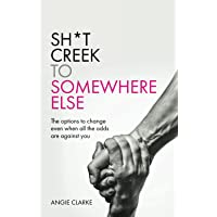 Sh*t Creek to Somewhere Else: The options to change even when all the odds are against you