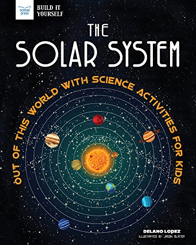 (The Solar System: Out of This World with Science Activities for Kids (Build It Yourself))