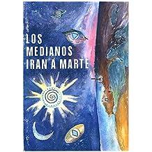 Los medianos irán a Marte (Spanish Edition)