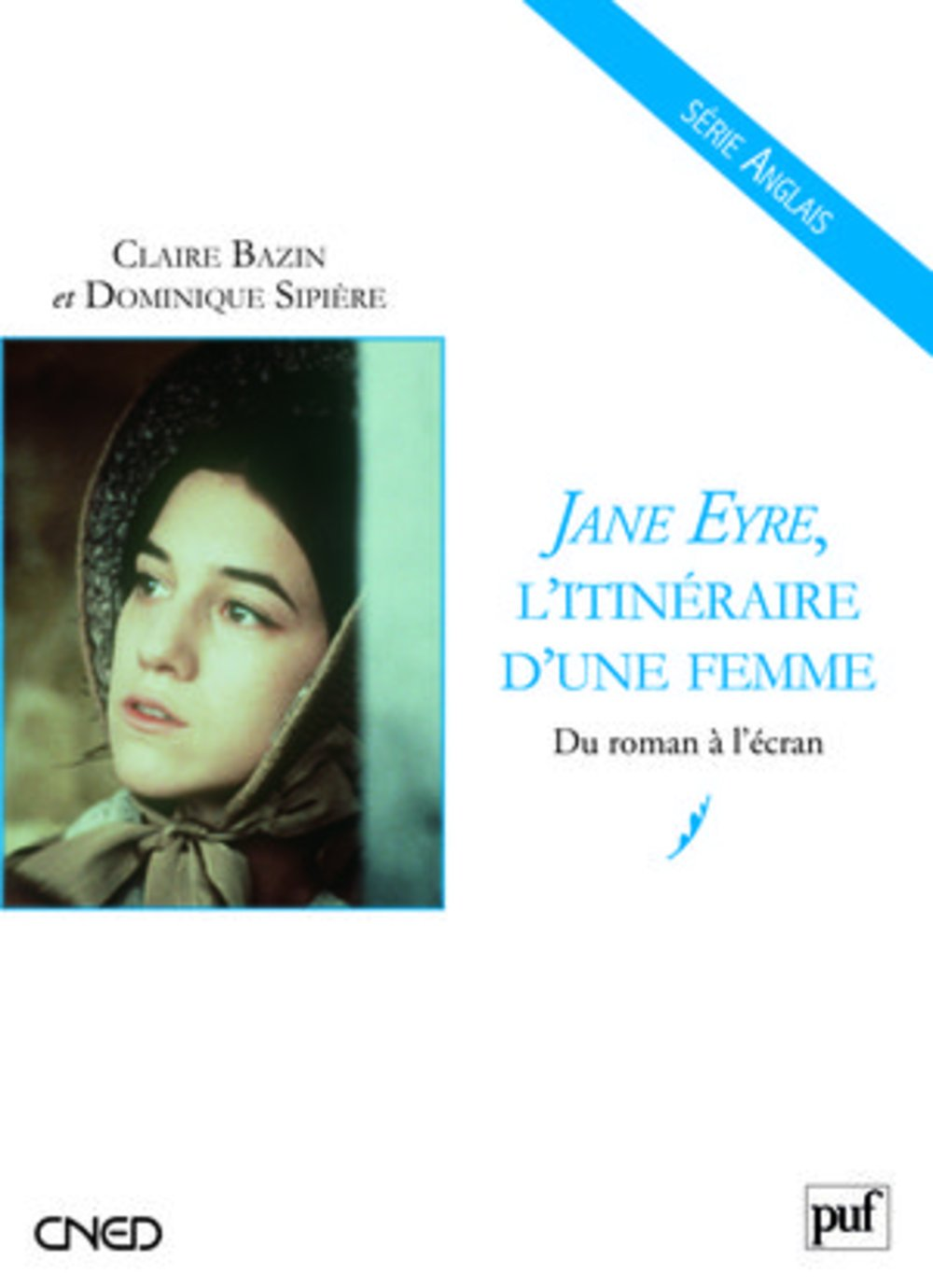 Jane Eyre, l'itinéraire d'une femme : Du roman à l'écran Broché – 7 novembre 2008 Claire Bazin Dominique Sipière 2130571077 9782130571070_DMEDIA_US