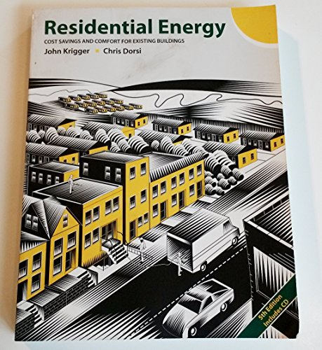 Residential Energy: Cost Savings and Comfort for Existing Buildings John T Krigger