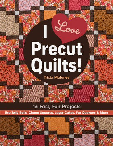 Download I Love Precut Quilts!: 16 Fast, Fun Projects - Use Jelly Rolls, Charm Squares, Layer Cakes, Fat Quarters & More PDF