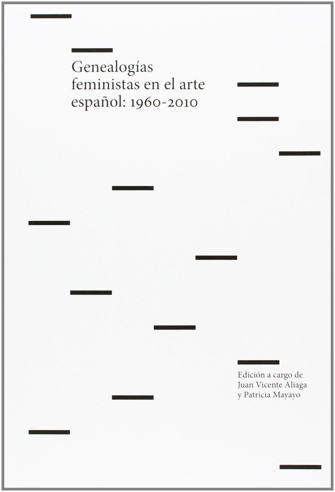 Genealogías Feministas En El Arte Español. 1960-2010: Amazon.es: Aliaga Juan Vicente: Libros