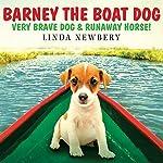 Barney the Boat Dog: Very Brave Dog & Runaway Horse! | Linda Newbery