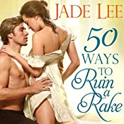 50 Ways to Ruin a Rake: Rakes and Rogues, Book 1 | Jade Lee