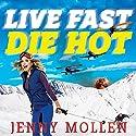 Live Fast Die Hot Hörbuch von Jenny Mollen Gesprochen von: Jenny Mollen