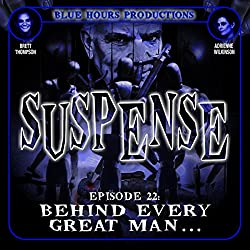 SUSPENSE Episode 22: Behind Every Great Man...