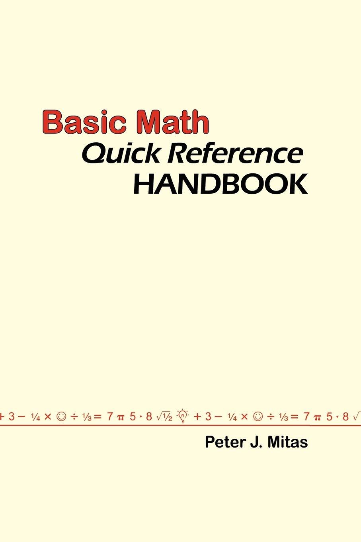 Basic Math Quick Reference Handbook: Peter J. Mitas: 9780615273907 ...