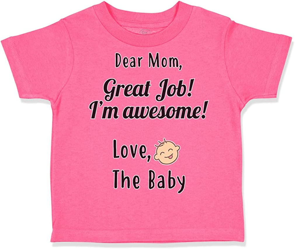 Love Mothers Cotton Custom Toddler T-Shirt Dear Mom Great Job Im Awesome