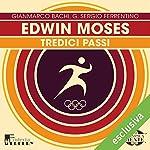 Edwin Moses: Tredici passi (Olimpicamente) | Gianmarco Bachi,G. Sergio Ferrentino