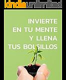 INVIERTE EN TU MENTE Y LLENA TUS BOLSILLOS (EMPRENDEDORES AMI Book 1)