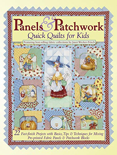 - Panels & Patchwork: Quick Quilts for Kids: 22 Fast-finish Projects with Basics, Tips & Techniques for Mixing Pre-printed Fabric Panels & Patchwork Blocks (Landauer) Collections by Janet Wecker-Frisch