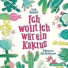 Ich wollt, ich wär ein Kaktus Hörbuch von Mina Teichert Gesprochen von: Julia Nachtmann