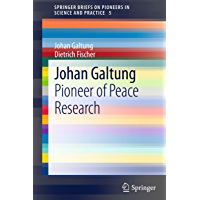 Johan Galtung: Pioneer of Peace Research (SpringerBriefs on Pioneers in Science and Practice Book 5) (English Edition)