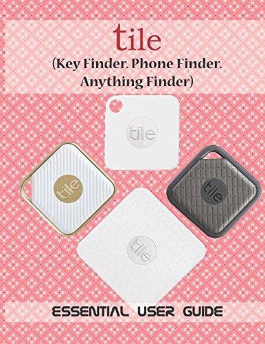 Tile  Key Finder  Phone Finder  Anything Finder   Essential User Guide