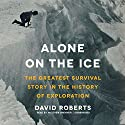 Alone on the Ice: The Greatest Survival Story in the History of Exploration Audiobook by David Roberts Narrated by Matthew Brenher