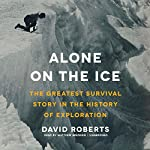 Alone on the Ice: The Greatest Survival Story in the History of Exploration | David Roberts