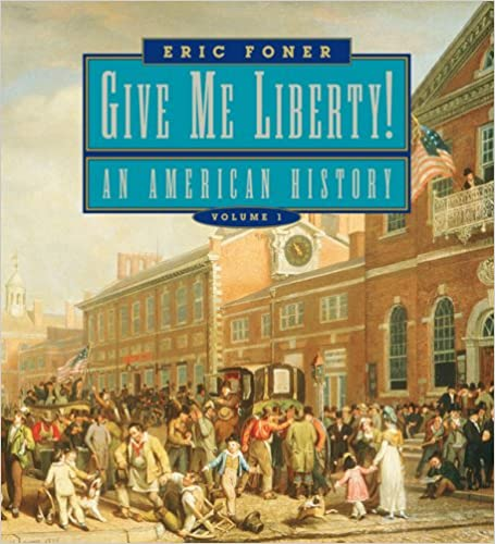 Amazon give me liberty an american history first edition amazon give me liberty an american history first edition seagull edition vol 1 9780393927832 eric foner books fandeluxe