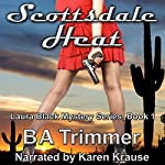 Scottsdale Heat: Laura Black Mysteries, Book 1 | B A Trimmer