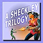 A Sheckley Trilogy: Three Classic Tales of Science Fiction   Robert Sheckley