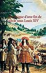 Chronique d'une fin de siècle sous Louis XIV : Août 1698 - Décembre 1699 par Michel