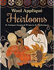 Wool Appliqué Heirlooms: 15 Antique-Inspired Projects & Techniques