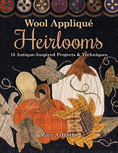 Wool Appliqué Heirlooms: 15 Antique-Inspired Projects & Techniques (Heirloom Quilt Patterns)